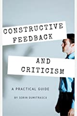 Constructive Feedback and Criticism: A Practical Guide Kindle Edition