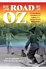 The Road to Oz: The Evolution, Creation, and Legacy of a Motion Picture Masterpiece Kindle Edition