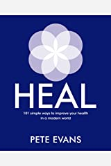 Heal: 101 simple ways to improve your health in a modern world Kindle Edition