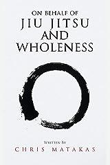 On Behalf of Jiu Jitsu and Wholeness Kindle Edition