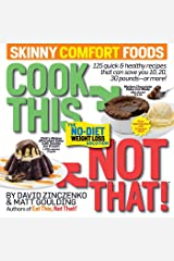 Cook This, Not That! Skinny Comfort Foods: 125 quick & healthy meals that can save you 10, 20, 30 pounds or more. Paperback