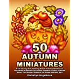 50 AUTUMN MINIATURES: A Fall Coloring Book, Featuring 50 Cute Autumn and Halloween Illustrations of Adorable Fall Animals, Pu