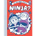 So you want to be a Ninja?