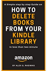Delete books from your Kindle Library: A Complete step by step Guide on How to delete books from Kindle Library in less than 2 min. (Kindle Mastery Book 3) Kindle Edition