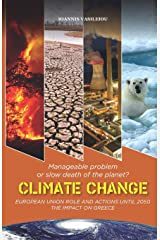 CLIMATE CHANGE: MANAGEABLE PROBLEM OR SLOW DEATH OF THE PLANET? EUROPEAN UNION ROLE AND ACTIONS UNTIL 2050-THE IMPACT ON GREECE ペーパーバック