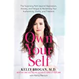 Own Your Self: The Surprising Path beyond Depression, Anxiety, and Fatigue to Reclaiming Your Authenticity, Vitality, and Fre