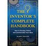 The Inventor's Complete Handbook How to Develop, Patent, and Commercialize Your Ideas