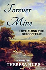 Forever Mine: Love Along the Oregon Trail (Oregon Chronicles Book 3) Kindle Edition