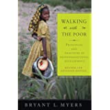 Walking with the Poor: Principles and Practices of Transformational Development: Principles and Practices of Transformational