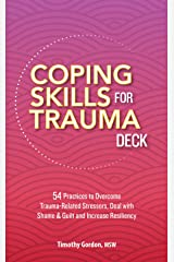 Coping Skills for Trauma Deck: 54 Practices to Overcome Trauma-Related Stressors, Deal with Shame & Guilt and Increase Resiliency Paperback