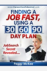 Finding a Job Fast Using a 30 / 60 / 90 Day Plan Kindle Edition