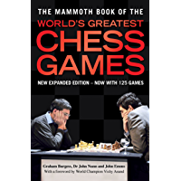 The Mammoth Book of the World's Greatest Chess Games: New ed…