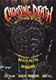 Choosing Death: The Improbable History of Death Metal & Grindcore