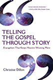 Telling the Gospel Through Story: Evangelism That Keeps Hearers Wanting More (English Edition)