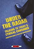 Under the Radar: Talking to Today's Cynical Consumer (Adweek Magazine Series)