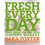 Fresh Every Day: More Great Recipes from Foster's Market: A Cookbook