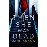 THEN SHE WAS DEAD an unputdownable psychological thriller with a breathtaking twist (Totally Gripping Psychological Thrillers