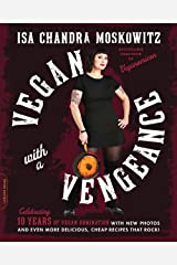 Vegan with a Vengeance, 10th Anniversary Edition: Over 150 Delicious, Cheap, Animal-Free Recipes That Rock Digital