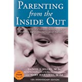Parenting from the Inside out - 10th Anniversary Edition: How a Deeper Self-Understanding Can Help You Raise Children Who Thr