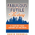 Fabulous to Futile in Flushing: A Year-by-Year History of the Mets