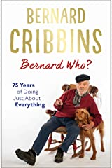 Bernard Who?: 75 Years of Doing Just About Everything Kindle Edition
