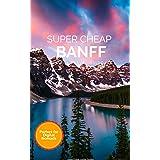 Super Cheap Banff Travel Guide 2021: Enjoy a $1,000 trip to Banff for $250 (English Edition)