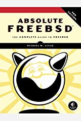 Absolute FreeBSD, 3rd Edition: The Complete Guide to FreeBSD Kindle Edition