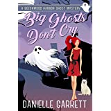 Big Ghosts Don't Cry: A Beechwood Harbor Ghost Mystery (The Beechwood Harbor Ghost Mysteries Book 4)