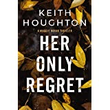 Her Only Regret: A page-turning mystery thriller that will keep you reading into the night. (Maggie Novak Thriller Book 4)