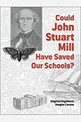 Could John Stuart Mill Have Saved Our Schools? Kindle Edition