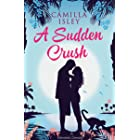 A Sudden Crush: An Enemies to Lovers Romantic Comedy