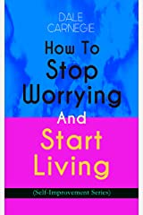 How To Stop Worrying And Start Living (Self-Improvement Series) Kindle Edition