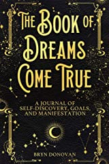 The Book of Dreams Come True: A Journal of Self-Discovery, Goals, and Manifestation Paperback