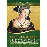 The Forgotten Tudor Women: Anne Seymour, Jane Dudley & Elisabeth Parr