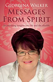 Messages from Spirit: Breathtaking insights into life and the afterlife