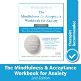 Mindfulness and Acceptance Workbook for Anxiety: A Guide to Breaking Free From Anxiety, Phobias, and Worry Using Acceptance a