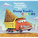 Dump Truck's Colors: Goodnight, Goodnight, Construction Site (Children?s Concept Book, Picture Book, Board Book for Kids)