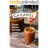 Your Guide to All Things Caramel: Discover Delicious and Simple Caramel Recipes!