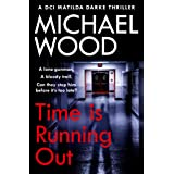 Time Is Running Out: A gripping and addictive new crime thriller you need to read in 2021 (DCI Matilda Darke Thriller, Book 7