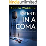 Intent: In A Coma: A Mystery Suspense ( Book #5) (Small Town Secrets Series)