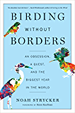 Birding Without Borders: An Obsession, a Quest, and the Biggest Year in the World (English Edition)