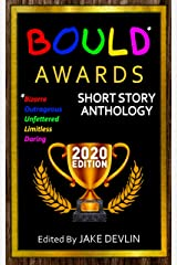 BOULD* Awards 2020 Short Story Anthology:: (*Bizarre, Outrageous, Unfettered, Limitless, Daring) Kindle Edition