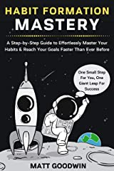 Habit Formation Mastery: A Step-by-Step Guide to Effortlessly Master Your Habits and Reach Your Goals Faster Than Ever Before Kindle Edition