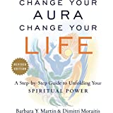 Change Your Aura, Change Your Life: A Step-by-Step Guide to Unfolding Your Spiritual Power, Revised Edition
