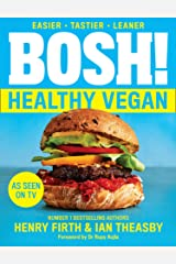 BOSH! Healthy Vegan: Over 80 Brand New Simple and Delicious Plant Based Recipes from the Sunday Times Bestselling Vegan Cook Book Authors. Kindle Edition
