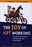 The Joy of Not Working: A Book for the Retired, Unemployed, and Overworked — 21st Century Edition (English Edition)