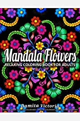 Mandala Flowers: Relaxing Coloring Book for Adults Featuring Beautiful Mandalas Designed to Relax and Unwind Perfect for Woman Gift Ideas Paperback