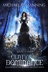 Centyr Dominance (Champions of the Dawning Dragons Book 2) Kindle Edition