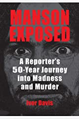 Manson Exposed: A Reporter's 50-Year Journey into Madness and Murder Kindle Edition