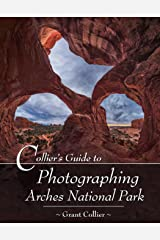 Collier's Guide to Photographing Arches National Park Kindle Edition